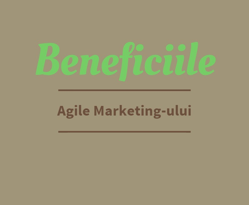 Beneficiile Agile Marketing-ului.