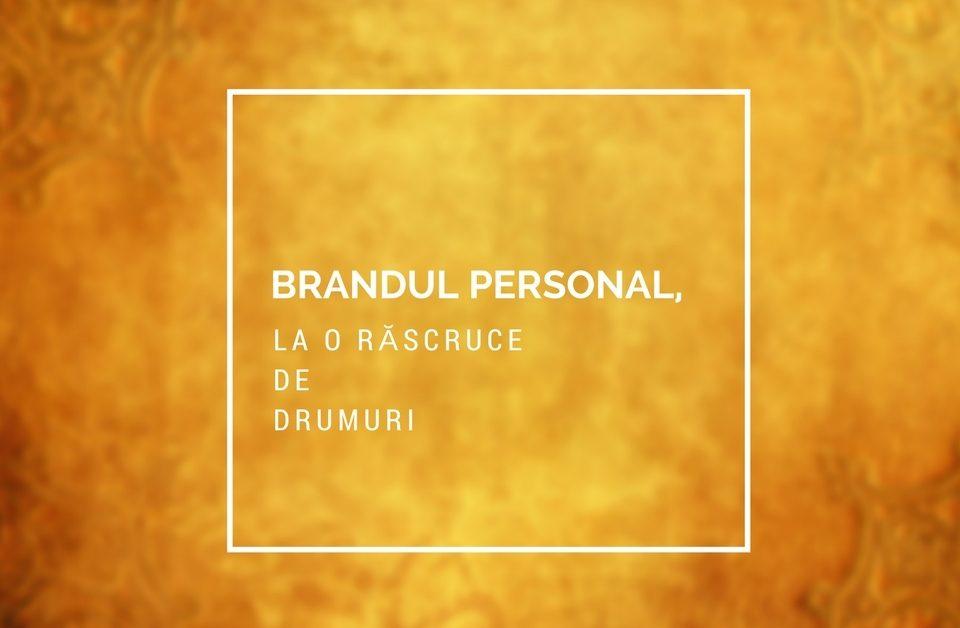Brandul personal, la o răscruce de drumuri-discriminare și autocunoaștere