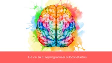 De ce sa-ti reprogramezi subconstientul?