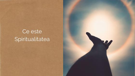 Ce este Spiritualitatea?